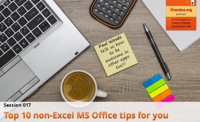 CP017: Top 10 non-Excel MS Office tips for you – Interview with Paul Woods – Office MVP & Blogger