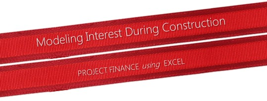 Modeling Interest During Construction (IDC) – Excel Project Finance