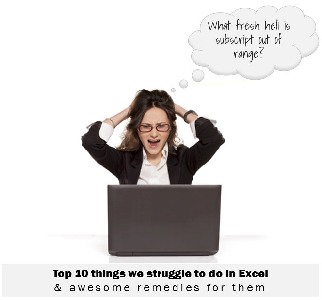 Top 10 Excel Struggles and awesome remedies for you