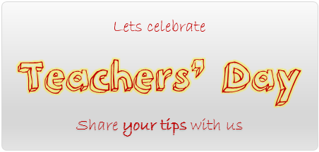 Lets celebrate teachers day - share your tips with us
